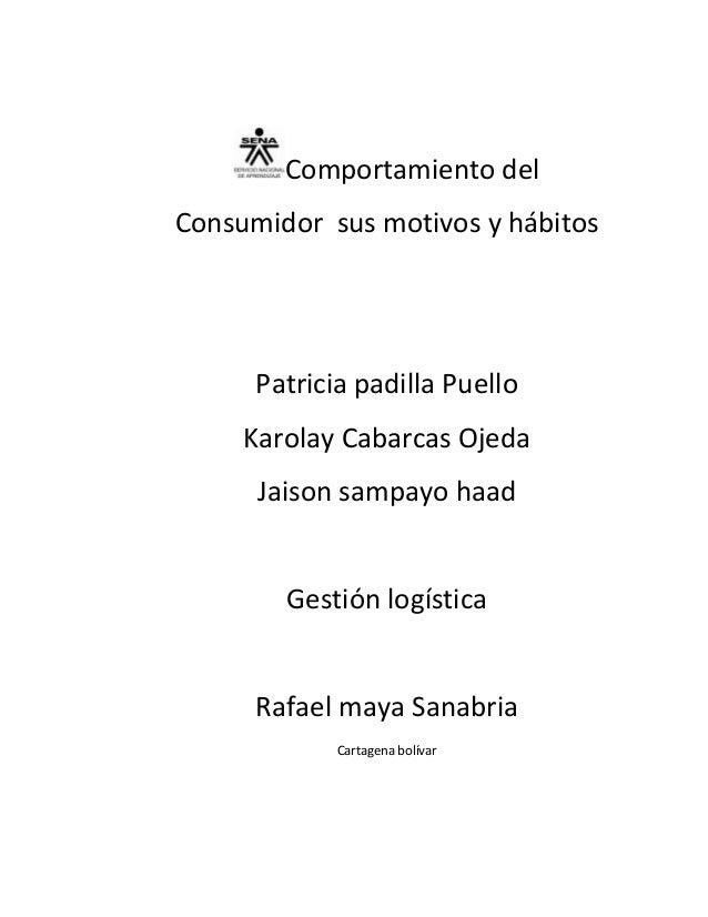 Comportamiento del Consumidor sus motivos y hábitos  Patricia padilla Puello Karolay Cabarcas Ojeda Jaison sampayo haad  G...
