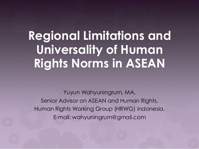 Regional Limitations and Universality of Human Rights Norms in ASEAN Yuyun Wahyuningrum, MA, Senior Advisor on ASEAN and H...