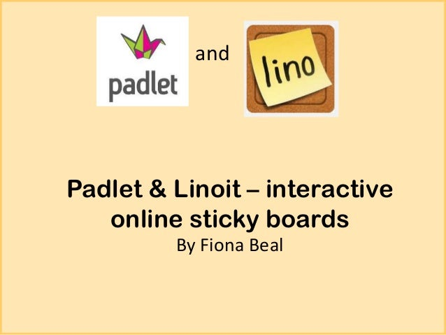 and  Padlet & Linoit – interactive online sticky boards By Fiona Beal