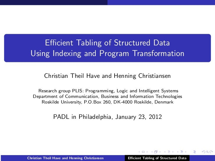 Efficient Tabling of Structured Data Using Indexing and Program Transformation         Christian Theil Have and Henning Chri...