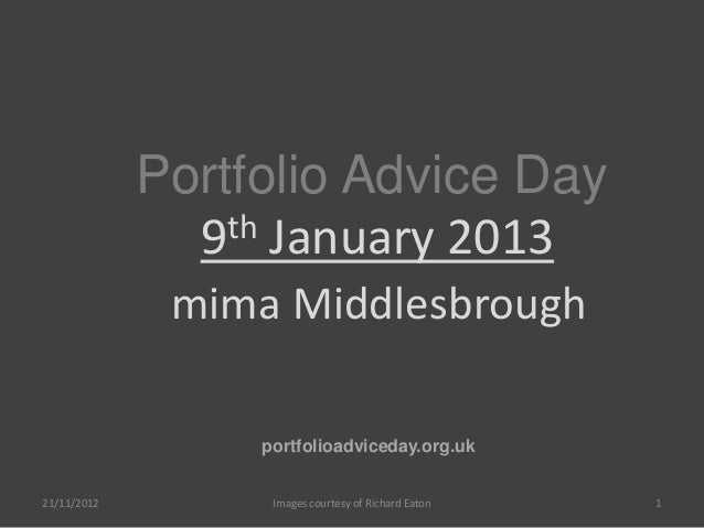 Portfolio Advice Day               9 th January 2013              mima Middlesbrough                  portfolioadviceday.o...