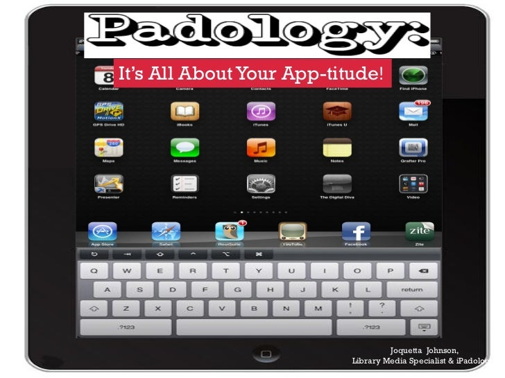 It's All About Your App-titude!                                    Joquetta Johnson,                           Library Med...