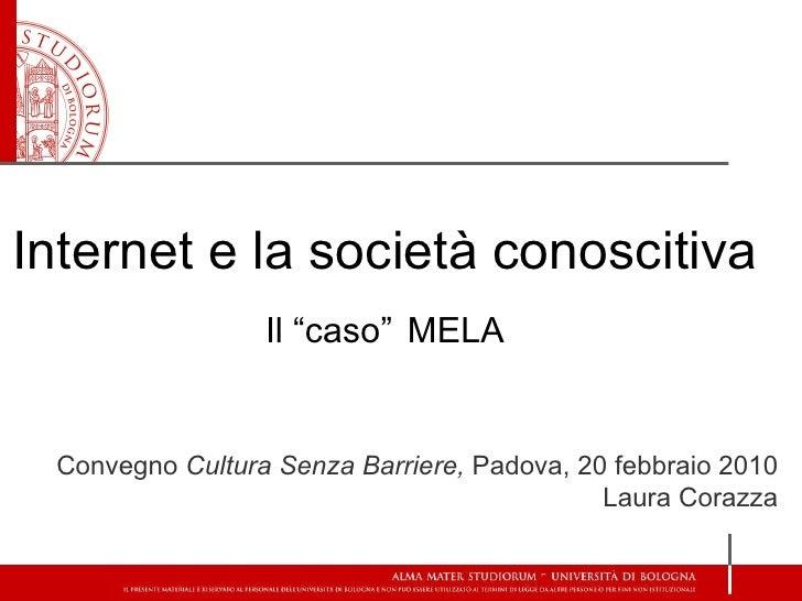 """Internet e la società conoscitiva Il """"caso""""   MELA Convegno  Cultura Senza Barriere,  Padova, 20 febbraio 2010 Laura Corazza"""