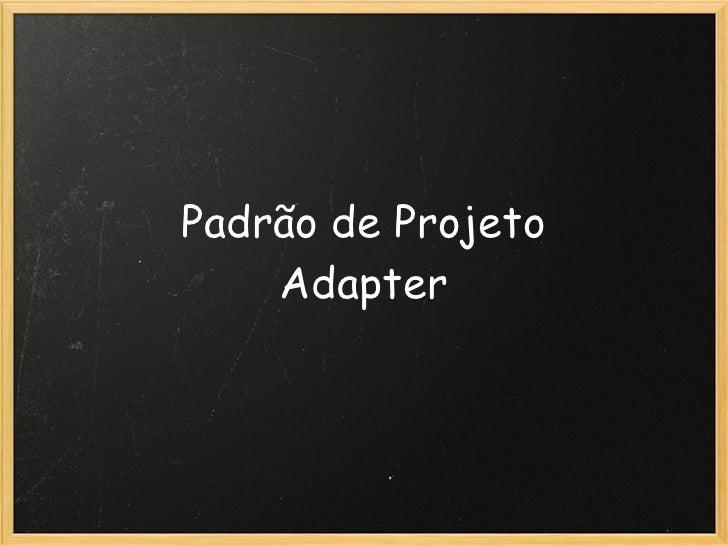 Padrão de Projeto     Adapter