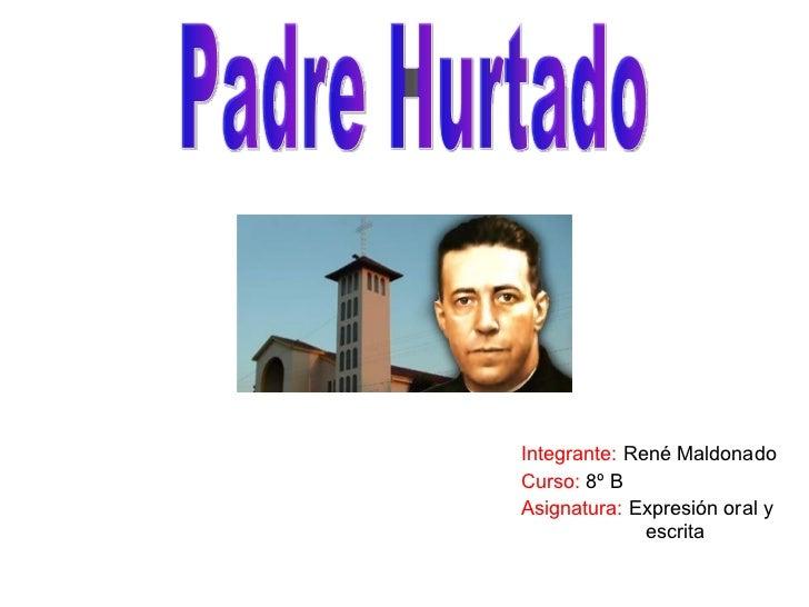 Integrante:  René Maldonado Curso:  8º B  Asignatura:  Expresión oral y  escrita Padre Hurtado