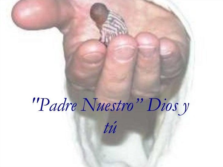 """""""Padre Nuestro"""" Dios y tú"""