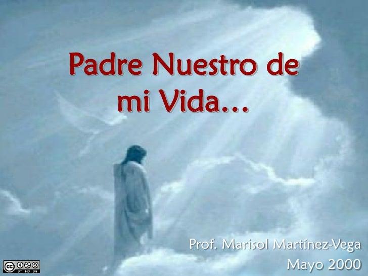 Padre Nuestro de  mi Vida… Prof. Marisol Martínez-Vega Mayo 2000
