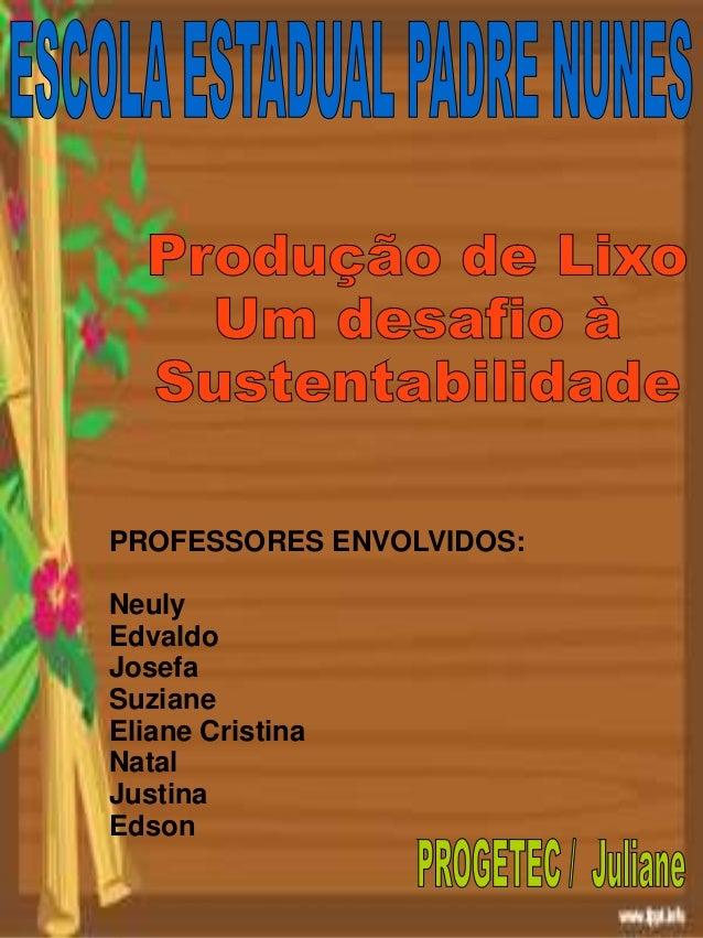 PROFESSORES ENVOLVIDOS: Neuly Edvaldo Josefa Suziane Eliane Cristina Natal Justina Edson