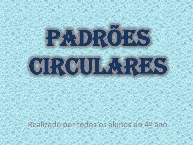 Padrões Circulares Realizado por todos os alunos do 4º ano