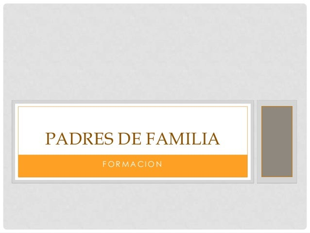 PADRES DE FAMILIA     FORMACION