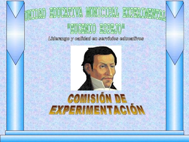 """UNIDAD EDUCATIVA MUNICIPAL EXPERIMENTAL """"EUGENIO ESPEJO"""" Liderazgo y calidad en servicios educativos COMISIÓN DE..."""