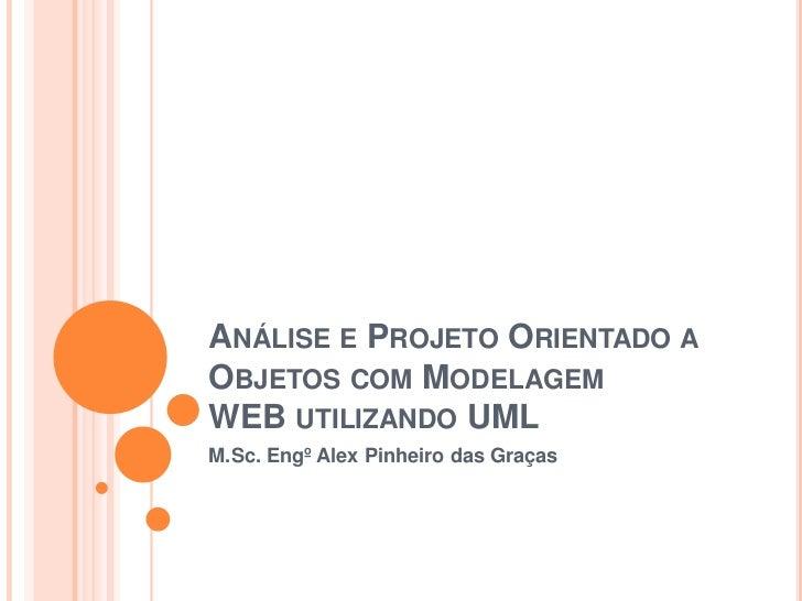 ANÁLISE E PROJETO ORIENTADO AOBJETOS COM MODELAGEMWEB UTILIZANDO UMLM.Sc. Engº Alex Pinheiro das Graças