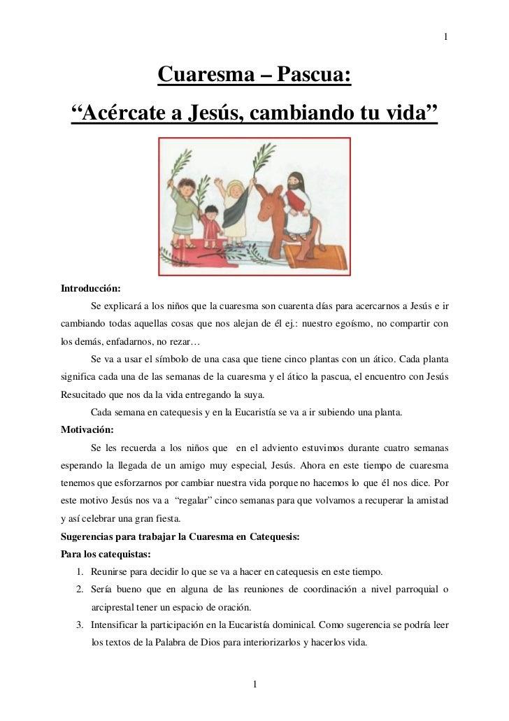 """1                        Cuaresma – Pascua:  """"Acércate a Jesús, cambiando tu vida""""Introducción:       Se explicará a los n..."""