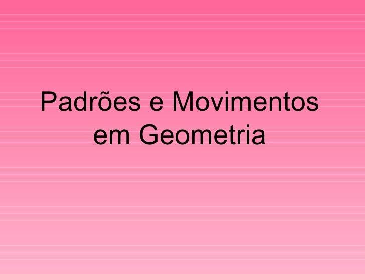 Padrões e Movimentos em Geometria