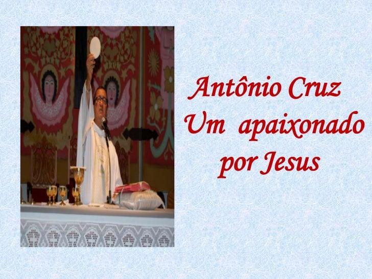 Antônio Cruz<br />Um  apaixonado       por Jesus<br />