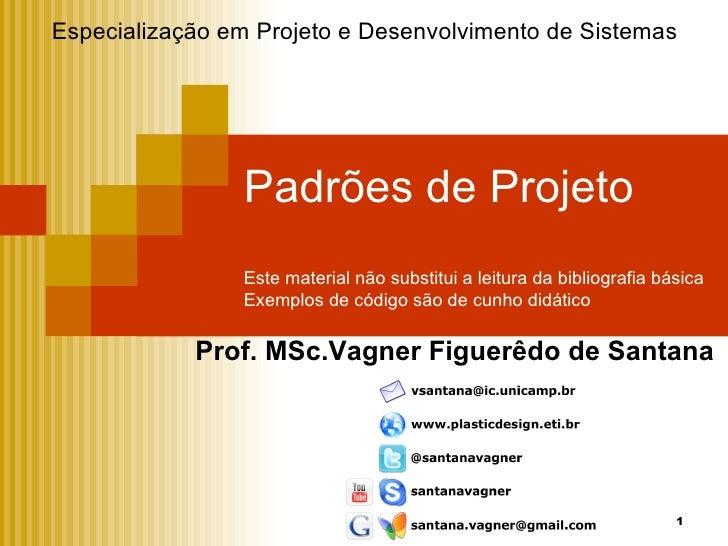 Especialização em Projeto e Desenvolvimento de Sistemas                Padrões de Projeto                Este material não...