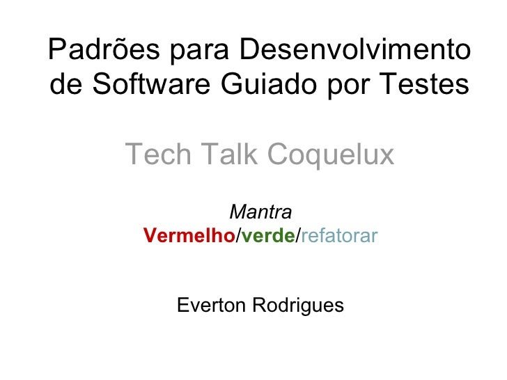 Padrões para Desenvolvimentode Software Guiado por Testes     Tech Talk Coquelux             Mantra      Vermelho/verde/re...