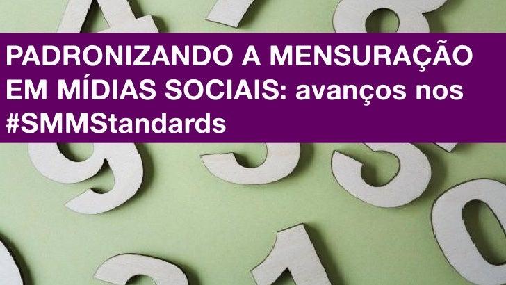 Padronizando a Mensuração em Mídias Sociais: avanços nos #SMMStandards