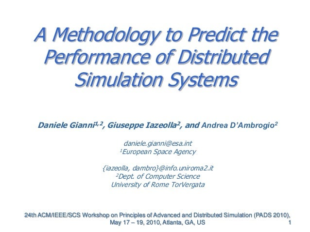 1 A Methodology to Predict the Performance of Distributed Simulation Systems Daniele Gianni1,2, Giuseppe Iazeolla2, and An...