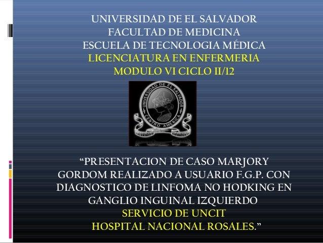 UNIVERSIDAD DE EL SALVADOR  FACULTAD DE MEDICINA  ESCUELA DE TECNOLOGIA MÉDICA  LICENCIATURA EN ENFERMERIA  MODULO VI CICL...