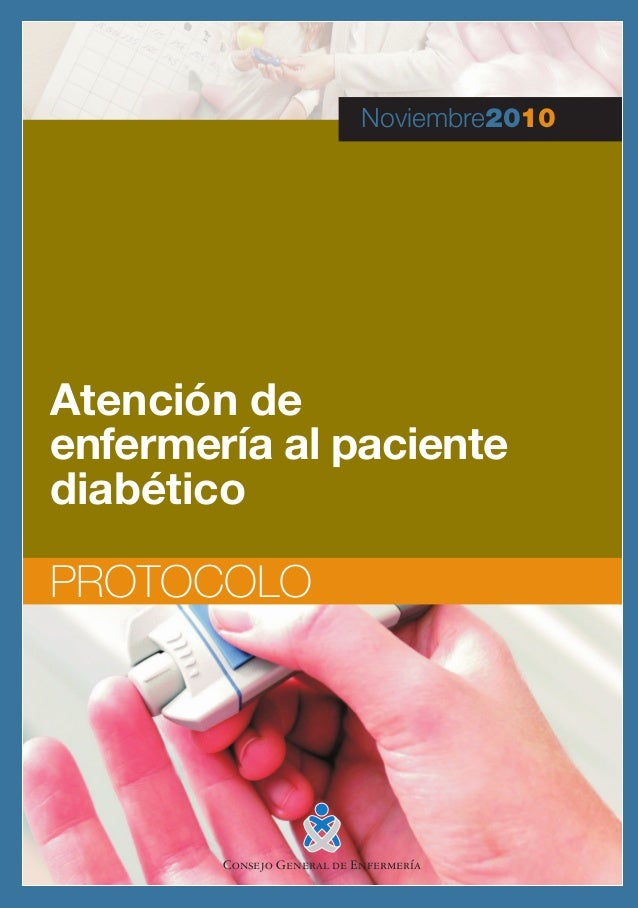 Atención de enfermería al paciente diabético Noviembre2010 PROTOCOLO Con la colaboración de: Elaborado por: Consejo Genera...