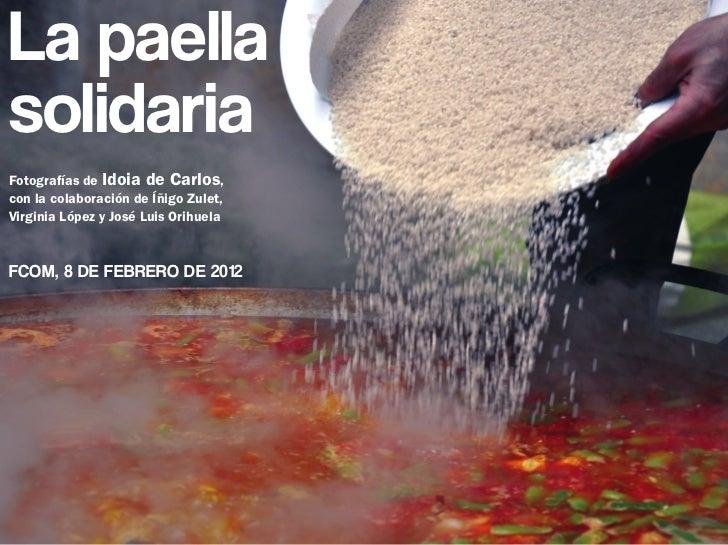 La paellasolidariaFotografías de Idoia de Carlos,con la colaboración de Íñigo Zulet,Virginia López y José Luis OrihuelaFCO...