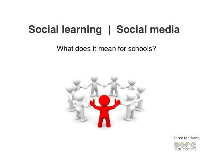 Social learning  |  Social media<br />What does it mean for schools?<br />Karen Melhuish<br />