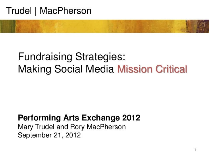 Trudel   MacPherson  Fundraising Strategies:  Making Social Media Mission Critical  Performing Arts Exchange 2012  Mary Tr...