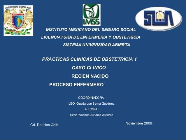 INSTITUTO MEXICANO DEL SEGURO SOCIAL LICENCIATURA DE ENFERMERIA Y OBSTETRICIA SISTEMA UNIVERSIDAD ABIERTA  PRACTICAS CLINI...