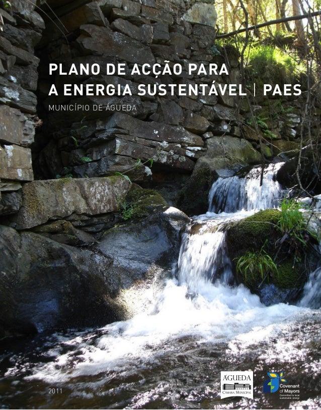 PAES de Águeda PLANO DE ACÇÃO PARA A ENERGIA SUSTENTÁVEL | PAES MUNICÍPIO DE ÁGUEDA 2011PLANO DE ACÇÃO PARA A ENERGIA SUST...