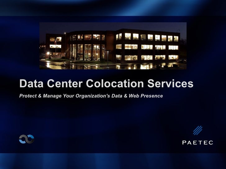Data Center Colocation Services Protect & Manage Your Organization's Data & Web Presence