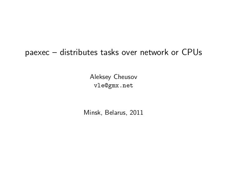 paexec – distributes tasks over network or CPUs                 Aleksey Cheusov                  vle@gmx.net              ...