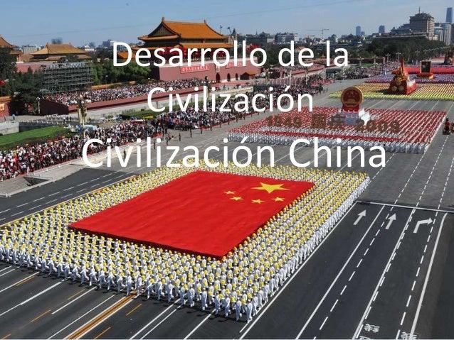 Desarrollo de la   CivilizaciónCivilización China