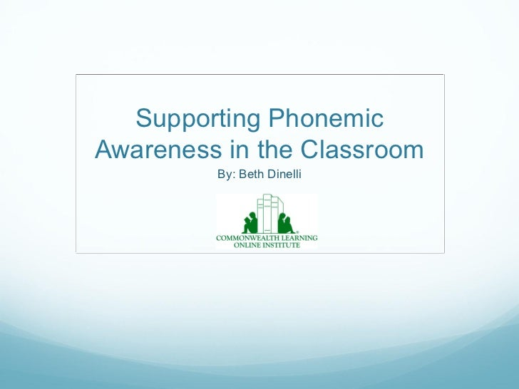 Supporting Phonemic Awareness in the Classroom By: Beth Dinelli
