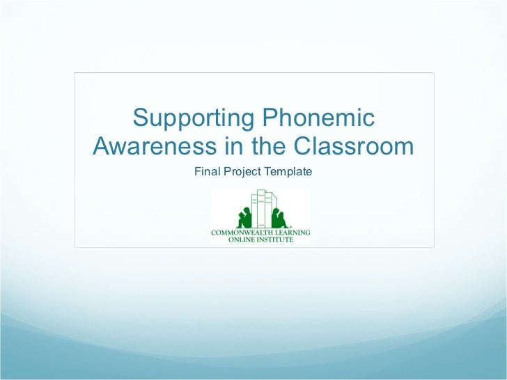 Supporting Phonemic Awareness in the Classroom Final Project Template
