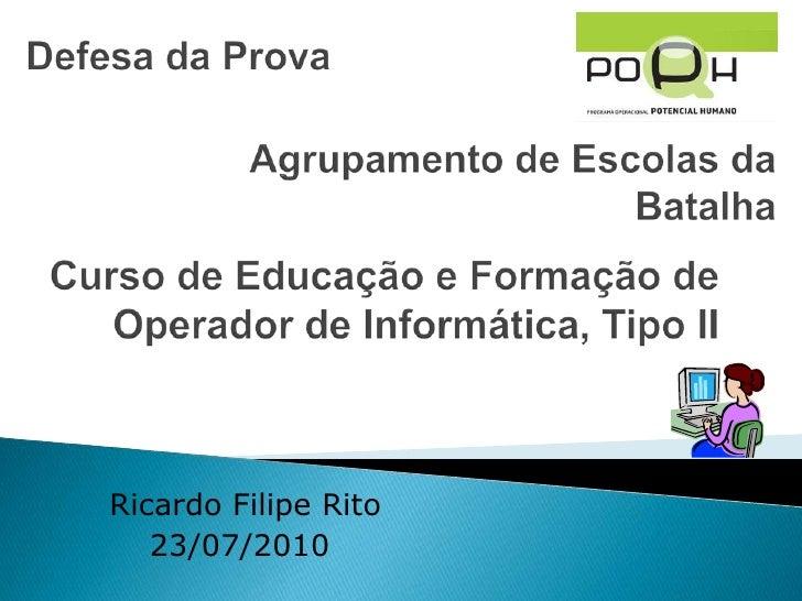 Defesa da Prova<br />Agrupamento de Escolas da Batalha<br />Curso de Educação e Formação de Operador de Informática, Tipo ...