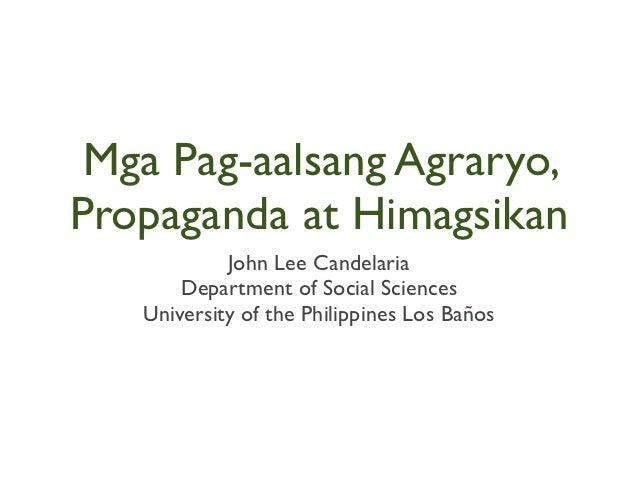 Mga Pag-aalsang Agraryo,Propaganda at Himagsikan            John Lee Candelaria       Department of Social Sciences   Univ...