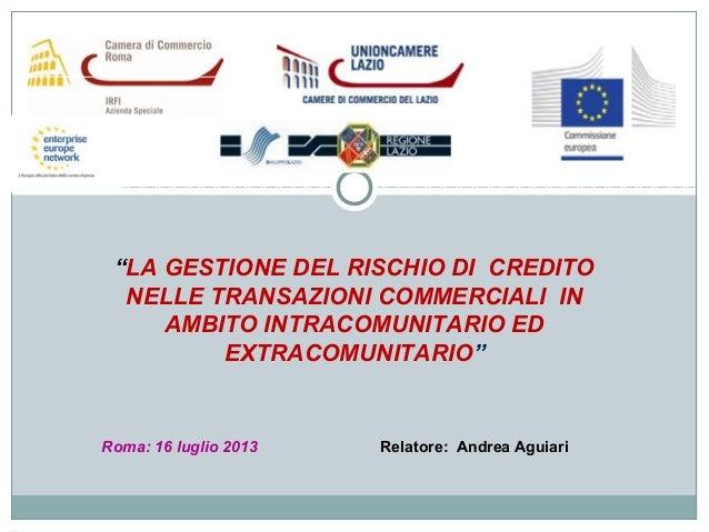 """""""LA GESTIONE DEL RISCHIO DI CREDITO NELLE TRANSAZIONI COMMERCIALI IN AMBITO INTRACOMUNITARIO ED EXTRACOMUNITARIO"""" Roma: 16..."""