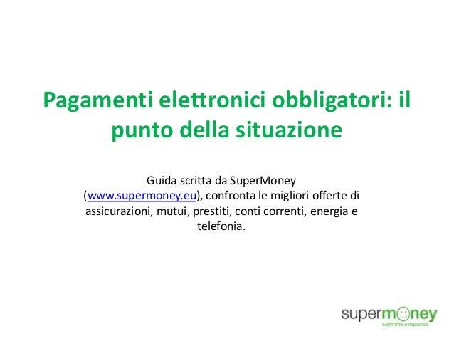 Pagamenti elettronici obbligatori: il punto della situazione Guida scritta da SuperMoney (www.supermoney.eu), confronta le...