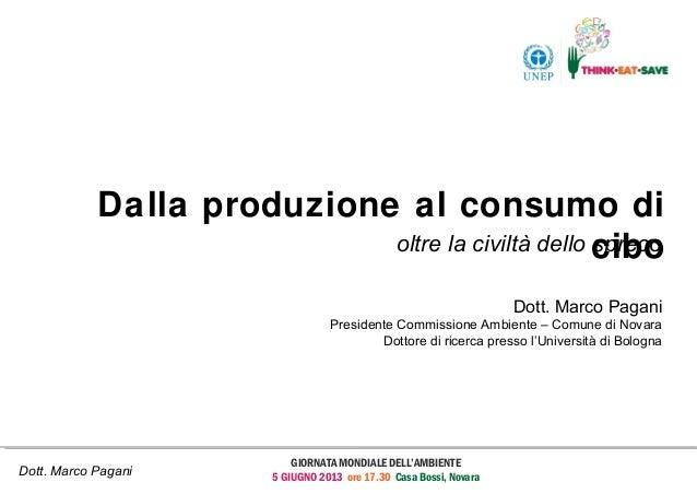 Dott. Marco PaganiGIORNATA MONDIALE DELL'AMBIENTE5 GIUGNO 2013 ore 17.30 Casa Bossi, NovaraDalla produzione al consumo dic...