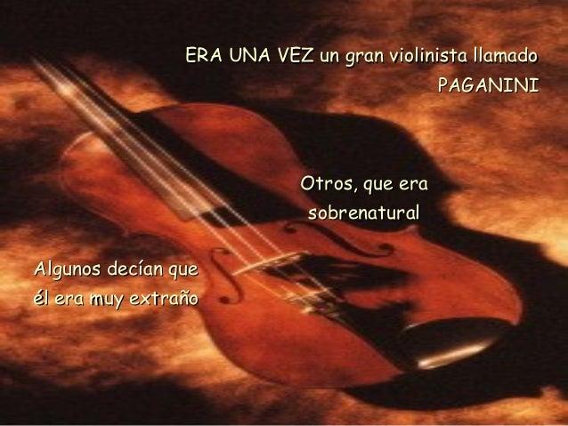 ERA UNA VEZ un gran violinista llamadoERA UNA VEZ un gran violinista llamado PAGANINIPAGANINI Algunos decían queAlgunos de...