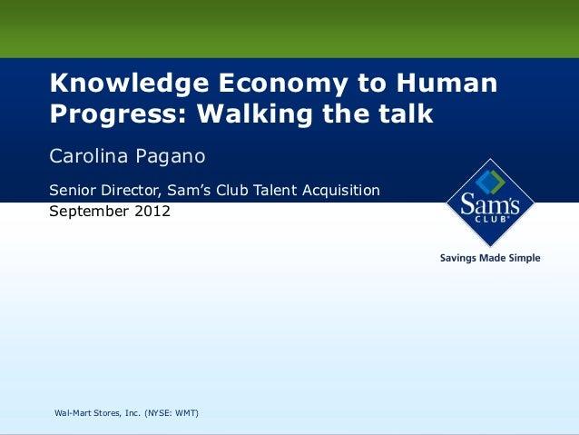 Knowledge Economy to Human    Progress: Walking the talk    Carolina Pagano    Senior Director, Sam's Club Talent Acquisit...