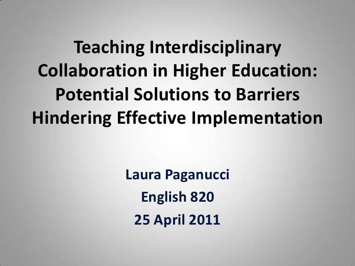 Teaching Interdisciplinary Collaboration in Higher Education: Potential Solutions to Barriers Hindering Effective Implemen...
