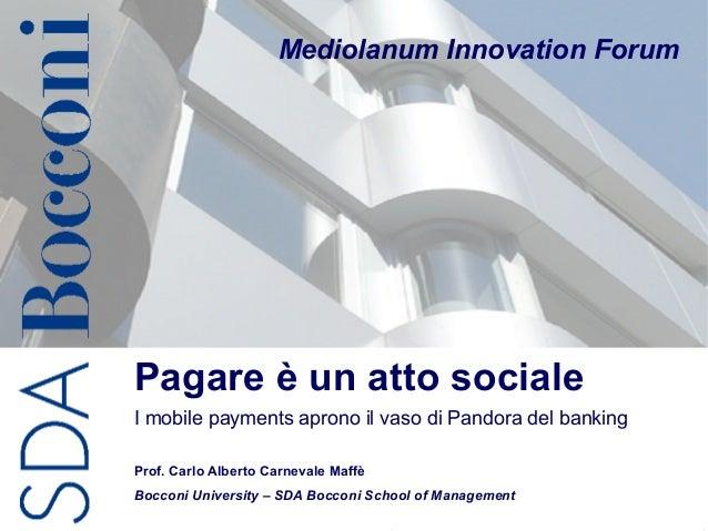 C.A. Carnevale-Maffè 1 Pagare è un atto sociale I mobile payments aprono il vaso di Pandora del banking Prof. Carlo Albert...