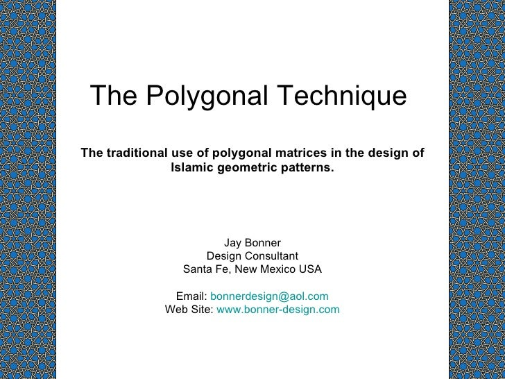 The Polygonal Technique  The traditional use of polygonal matrices in the design of Islamic geometric patterns. Jay Bonner...