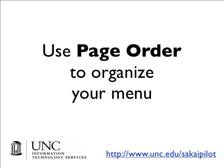 Use Page Order    to organize    your menu         http://www.unc.edu/sakaipilot