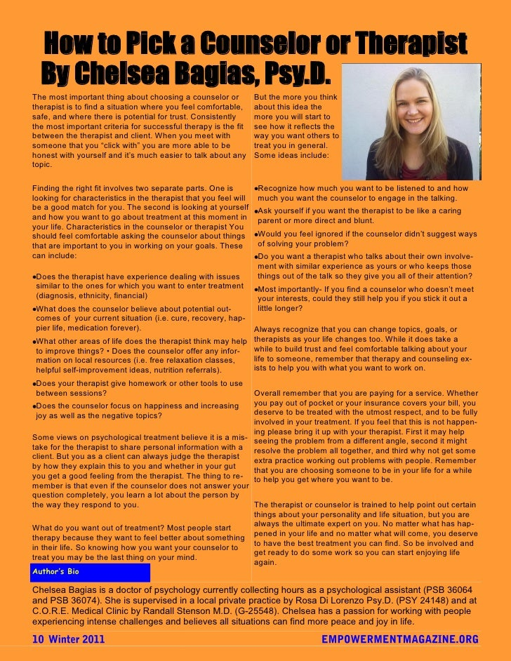 How to Pick a Counselor or Therapist  By Chelsea Bagias, Psy.D.The most important thing about choosing a counselor or     ...