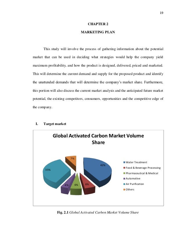 19  CHAPTER 2 MARKETING PLAN  This study will involve the process of gathering information about the potential market that...