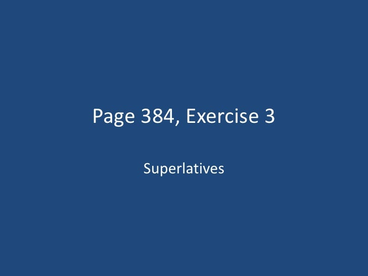 Page 384, Exercise 3     Superlatives