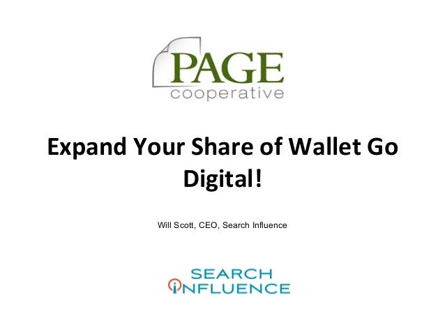Confidential, Property of Search Influence, LLC © 2013 @w2scott Presented to PAGE Cooperative Expand Your Share of Wallet ...